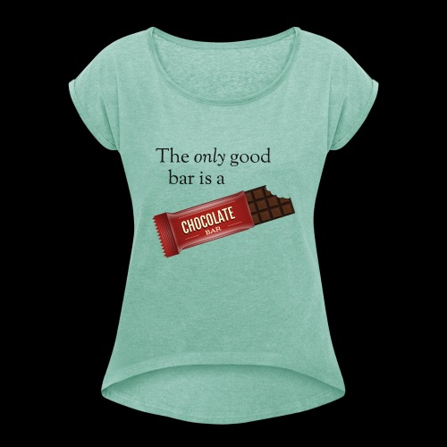 The only good bar is a chocolate bar - Frauen T-Shirt mit gerollten Ärmeln