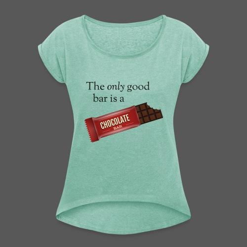 The only good bar is a chocolate bar - Frauen T-Shirt mit gerollten Ärmeln