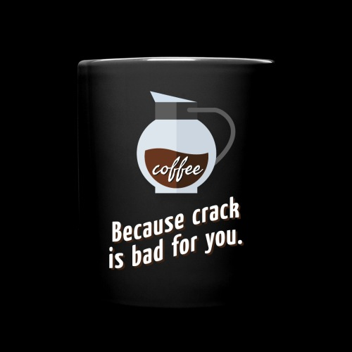 Coffee – because crack is bad for you - Tasse einfarbig