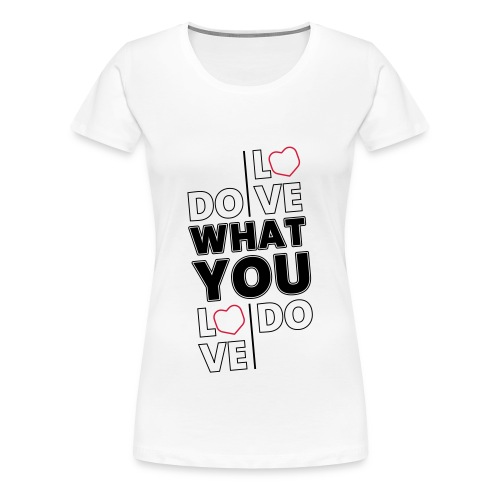 Do What You Love - Frauen Premium T-Shirt