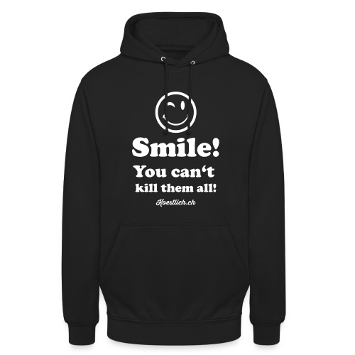 Smile! You can't kill them all!  - WEISS - Unisex Hoodie