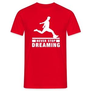 Never Stop Dreaming - Mannen T-shirt