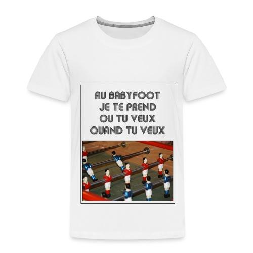 BabyFoot Ou tu veux quand tu veux - T-shirt Premium Enfant