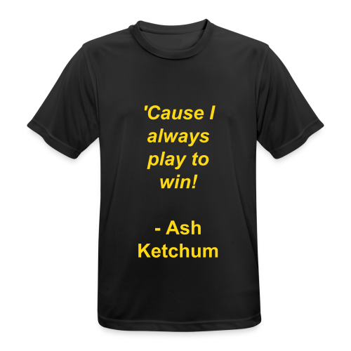 always play to win! - Ash Ketchum - mannen T-shirt ademend
