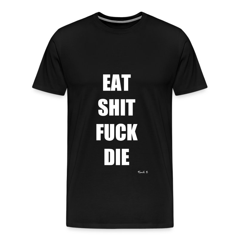 EATSHIT - Men's Premium T-Shirt