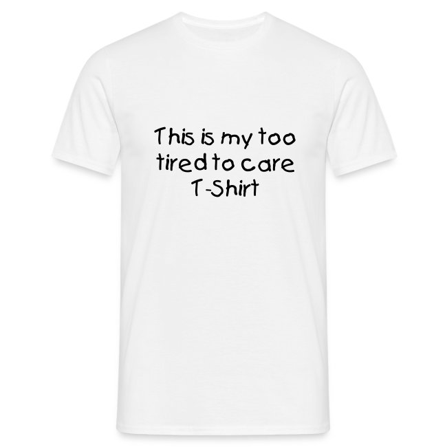 Too tired mens T-Shirt