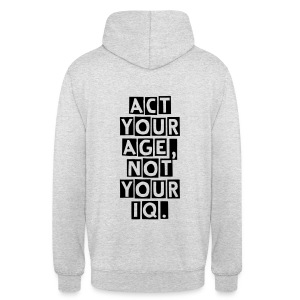 Act your age not your IQ. (Hoodie) - Unisex Hoodie