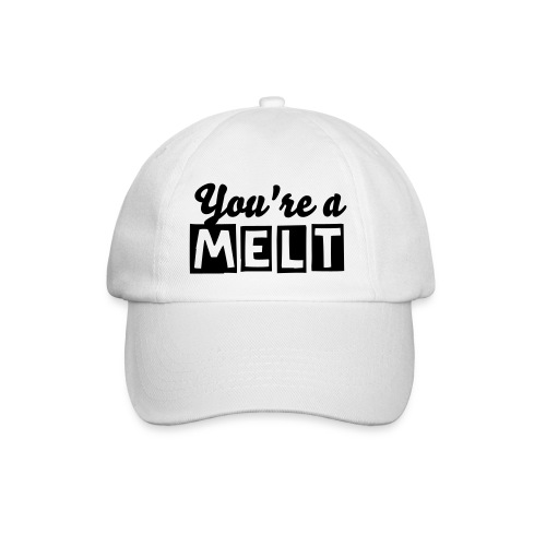 You're a melt. (Baseball cap) - Baseball Cap