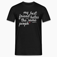 My best friend hates the same people T-Shirts