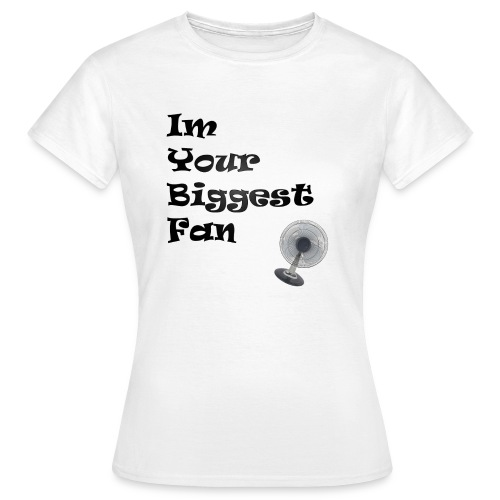Im Your Biggest fan Pun shirt (Woman) - Women's T-Shirt
