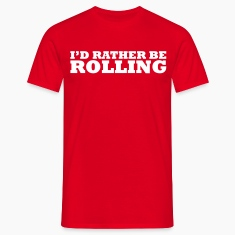 I'd rather be rolling t-shirt
