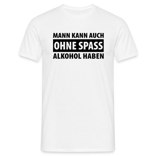 Alkohol ohne Spaß - Männer T-Shirt