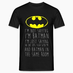 "Batman Logo ""I'm not saying"" Männer T-Shirt"