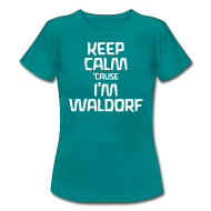 T-Shirts ~ Frauen T-Shirt ~ Keep Calm 'cause I'm Waldorf