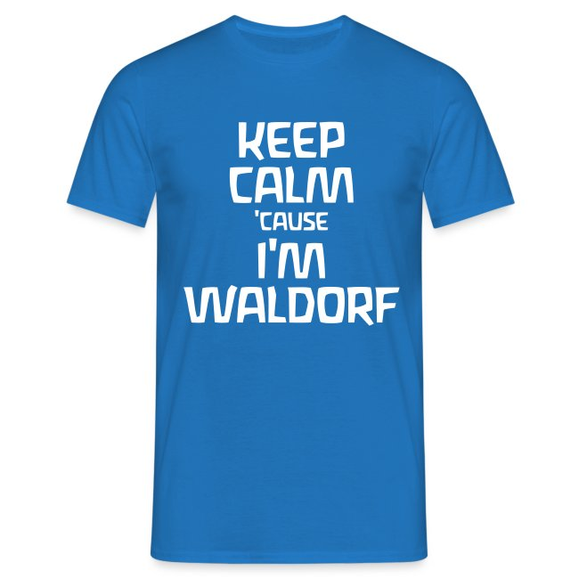 Keep Calm 'cause I'm Waldorf