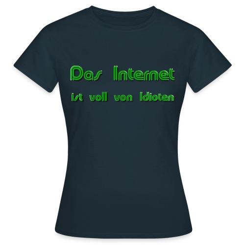 Idioten-Internet für Frauen - Frauen T-Shirt