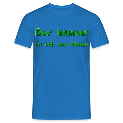Idioten-Internet für Männer - Männer T-Shirt