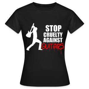 Stop Cruelty Against Guitars - Women's T-Shirt