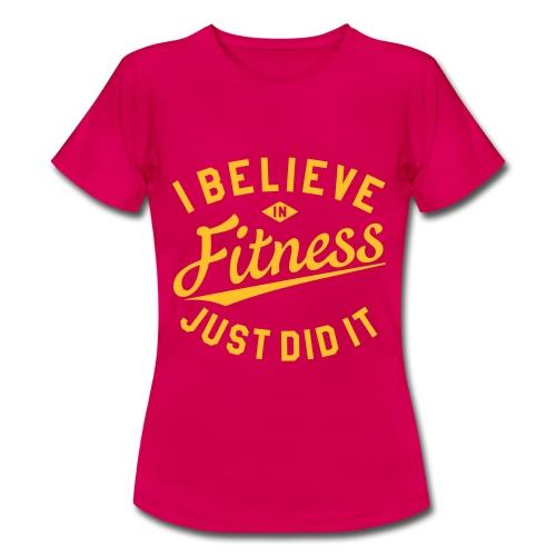 I Believe in Fitness - Frauen T-Shirt