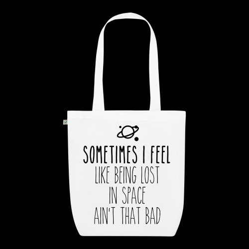 Sometimes I feel like being lost in space ain't that bad - Bio-Stoffbeutel
