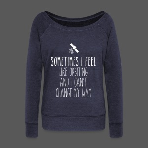 Sometimes I feel like orbiting and I can't change my way - Frauen Pullover mit U-Boot-Ausschnitt von Bella