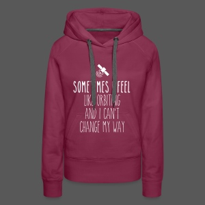 Sometimes I feel like orbiting and I can't change my way - Frauen Premium Hoodie