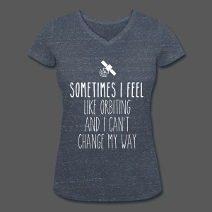 Sometimes I feel like orbiting and I can't change my way - Frauen T-Shirt mit V-Ausschnitt