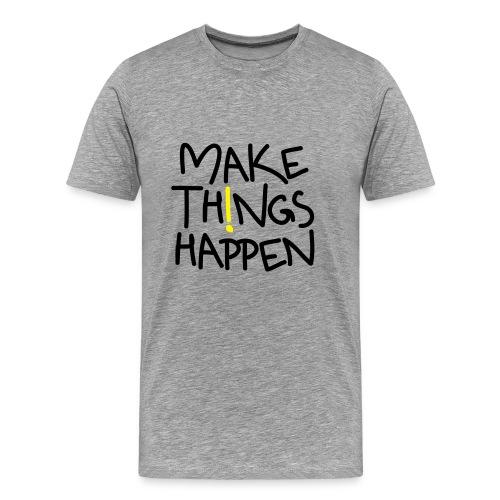 Herren Premium T-Shirt Make Things Happen! - Männer Premium T-Shirt