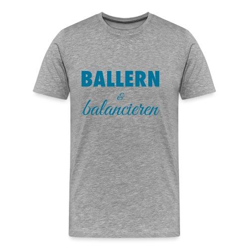 Herren Premium T-Shirt BALLERN & balancieren - Männer Premium T-Shirt
