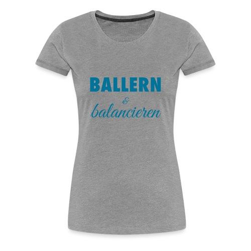 Damen Premium T-Shirt BALLERN & balancieren - Frauen Premium T-Shirt