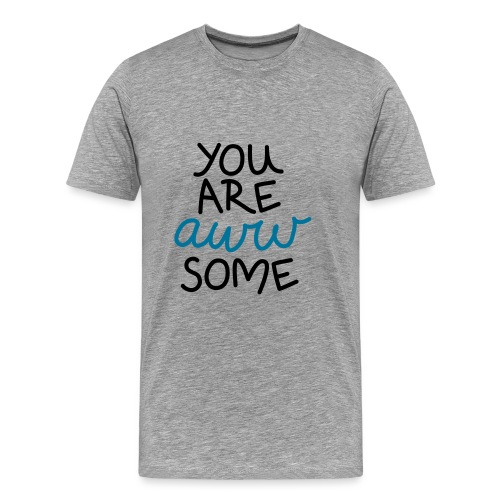 Herren Premium T-Shirt You are awwsome - Männer Premium T-Shirt