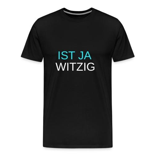 Ist ja WItzig Shirt - Männer Premium T-Shirt