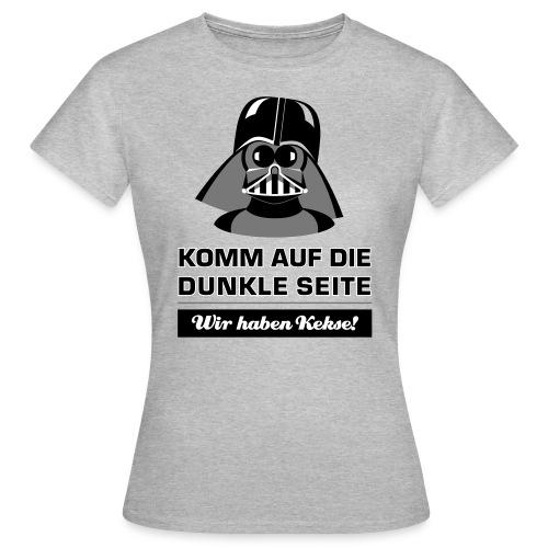 Komm auf die dunkle Seite - wir haben Kekse! - Frauen T-Shirt