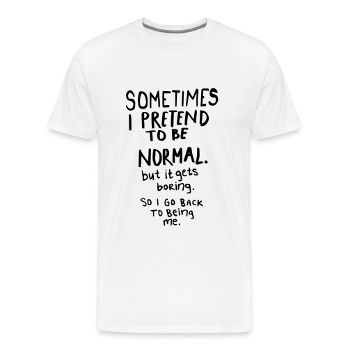 Sometimes I pretend to be normal... - Men's Premium T-Shirt