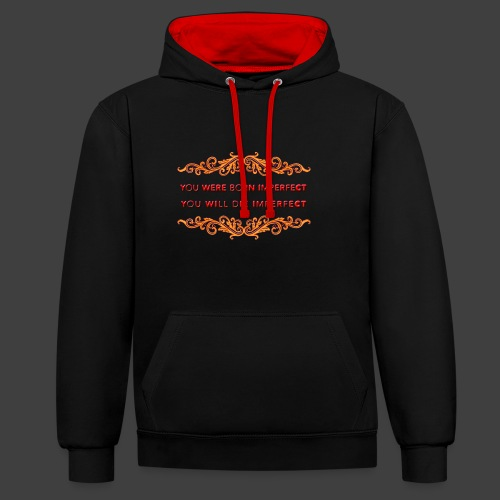 You were born imperfect - Contrast Colour Hoodie