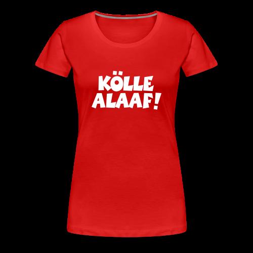 Kölle Alaaf (Weiß) S-3XL Damen T-Shirt - Frauen Premium T-Shirt