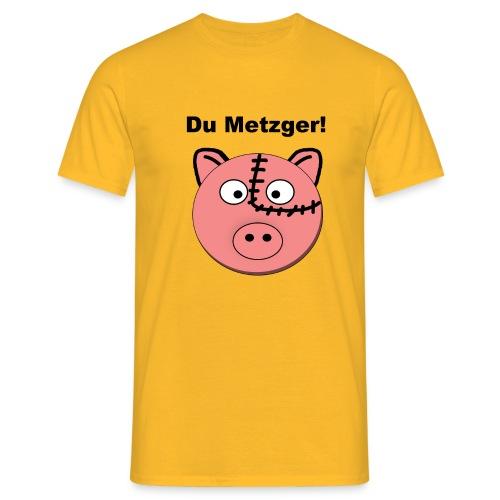 Du Metzger! T-Shirts - Männer T-Shirt