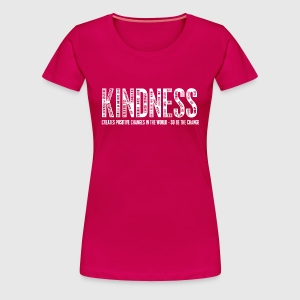 KINDNESS - CREATES POSITIVE CHANGES IN THE WORLD - SO BE THE CHANGE  - Dame premium T-shirt