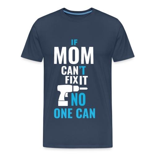 Mom can fix it! - Men's Premium T-Shirt