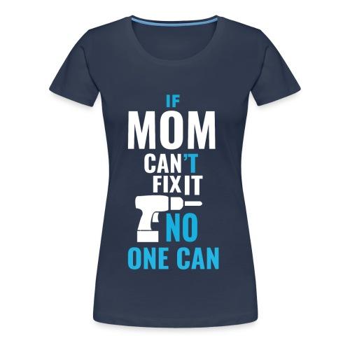 Mom can fix it! - Women's Premium T-Shirt