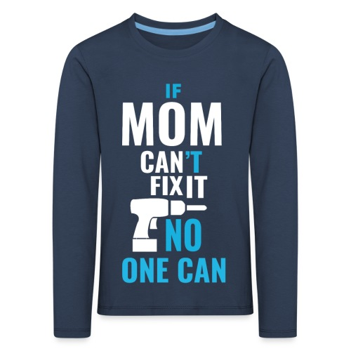 Mom can fix it! - Kids' Premium Longsleeve Shirt
