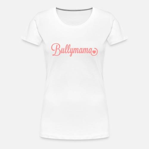 Bullymama mit Herz - Frauen Premium T-Shirt - Frauen Premium T-Shirt