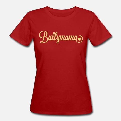 Bullymama mit Herz - Frauen Bio-T-Shirt - Frauen Bio-T-Shirt