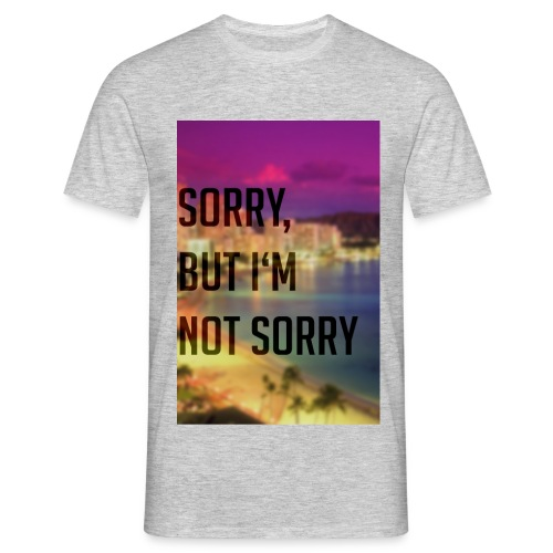 LIMITED EDITION! Sorry, but I'm not sorry T-Shirt - Men's T-Shirt