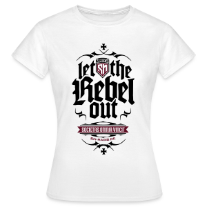 Let The Rebel Out! - Frauen T-Shirt