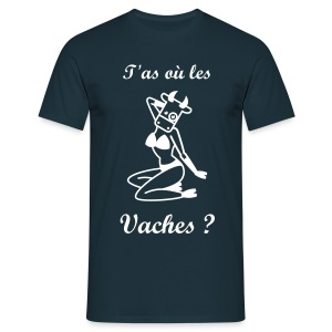 T'as où les vaches - sexy - T-shirt Homme