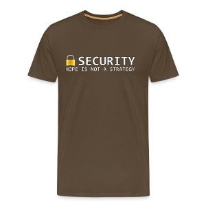 Security - Hope is not a Strategy - Men's Premium T-Shirt