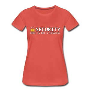 Security - Hope is not a Strategy - Women's Premium T-Shirt