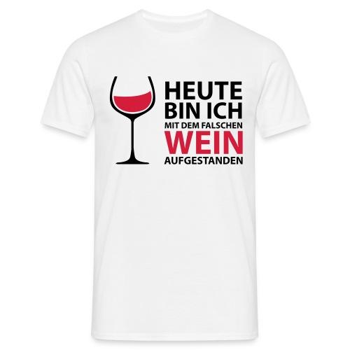 Heute bin ich mit dem falschen Wein aufgestanden - Männer T-Shirt