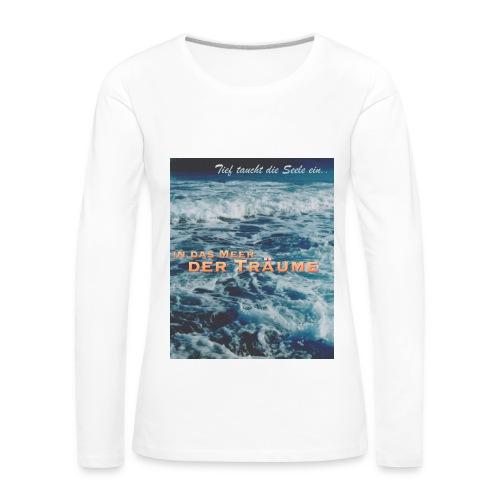Tief taucht die Seele ein in das Meer der Träume Frauen Langarmshirt - Frauen Premium Langarmshirt